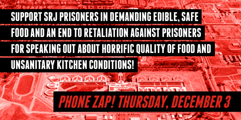 "Text against a red filtered, aerial image of Santa Rita Jail: ""Support SRJ prisoners in demanding edible, safe food and no retaliation against prisoners for speaking out about the horrific quality of food and unsanitary kitchen conditions!  Phone Zap! Thursday, December 3"""